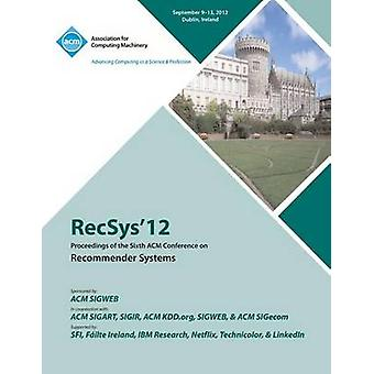 Recsys 12 Proceedings of the Sixth ACM Conference on Recommender Systems by Recsys 12 Conference Committee