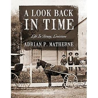 A Look Back In Time Life In Bourg Louisiana by Matherne & Adrian P