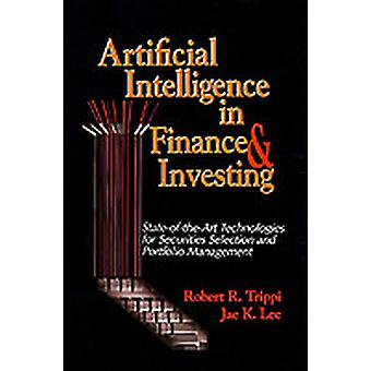 Artificial Intelligence in Finance  Investing StateoftheArt Technologies for Securities Selection and Portfolio Management by Trippi & Robert R.