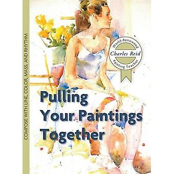 Pulling Your Paintings Together by Reid & Charles