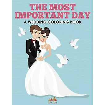 The Most Important Day  A Wedding Coloring Book by Activity Attic Books