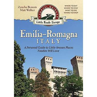 EmiliaRomagna Italy A Personal Guide to Littleknown Places Foodies Will Love by Bowers & Zeneba