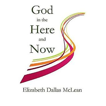 God in the Here and Now by McLean & Elizabeth Dallas