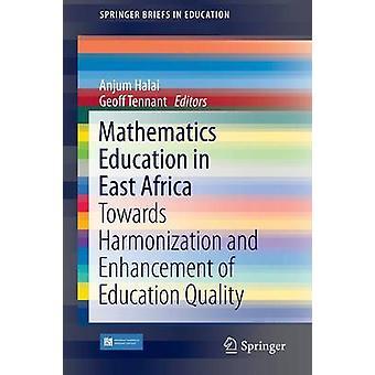 Matematiikan koulutus Itä-Afrikassa Kohti yhdenmukaistamista ja parantaminen koulutuksen laadun Halai & Anjum
