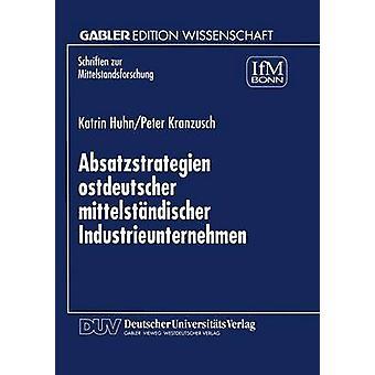 Absatzstrategien ostdeutscher mittelstndischer Industrieunternehmen di Huhn & Katrin