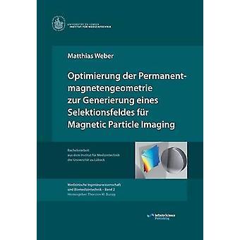 Optimierung der Permanentmagnetengeometrie zur Generierung eines Selektionsfeldes fr Magnetic Particle Imaging by Buzug & Thorsten