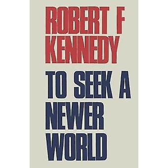 To Seek a Newer World by Kennedy & Robert F