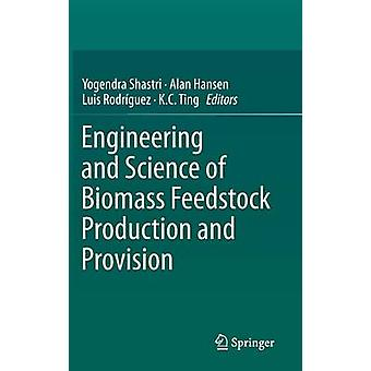 Engineering and Science of Biomass Feedstock Production and Provision by Shastri & Yogendra