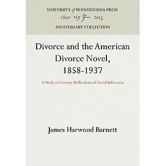Divorce and the American Divorce Novel 18581937 by Barnett & James Harwood