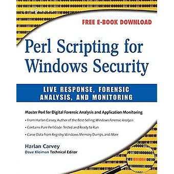 Perl Scripting for Windows Security Live Response Forensic Analysis and Monitoring by Carvey & Harlan