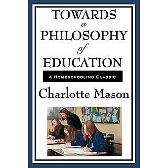 Towards a Philosophy of Education Volume VI of Charlotte Masons Homeschooling Series by Mason & Charlotte