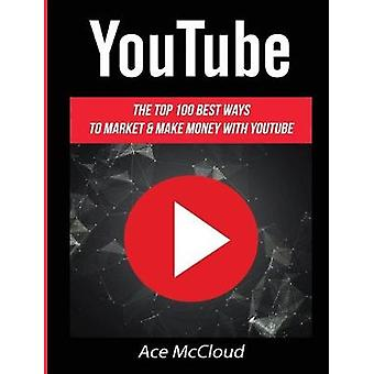 YouTube The Top 100 Best Ways To Market  Make Money With YouTube by McCloud & Ace