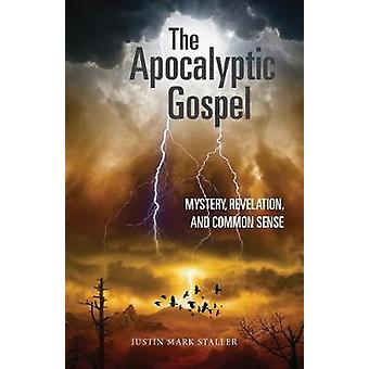 The Apocalyptic Gospel Mystery Revelation and Common Sense by Staller & Justin Mark