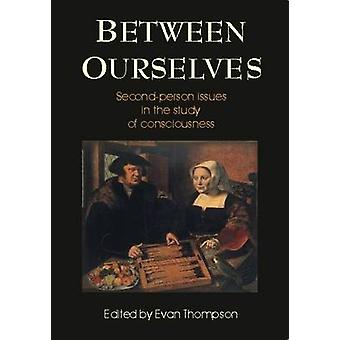 Between Ourselves - Second Person Issues in the Study of Consciousness