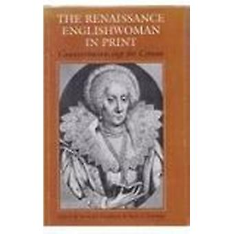The Renaissance Englishwoman in Print - Counterbalancing the Canon by