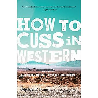 How to Cuss in Western - And Other Missives from the High Desert by Mi