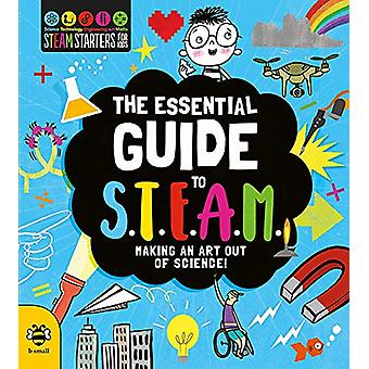 The Essential Guide to STEAM - Making an Art out of Science! by Eryl N