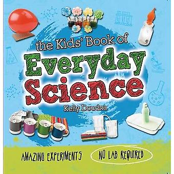 Kids Book of Everyday Science by Kelly Doudna