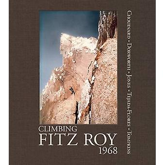 Climbing Fitz Roy - 1968 - Reflections on the Lost Photos of the Third