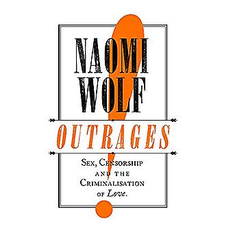 Outrages - Sex - Censorship and the Criminalisation of Love by Naomi W