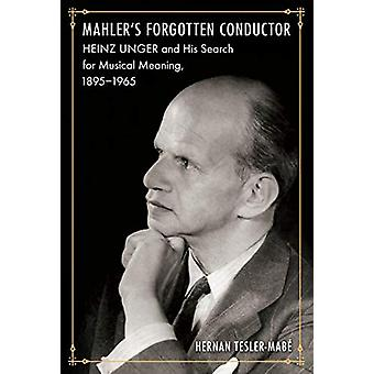Mahler's Forgotten Conductor - Heinz Unger and his Search for Jewish M