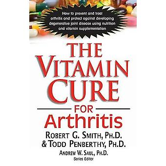 The Vitamin Cure for Arthritis - How to Prevent and Treat Arthritis an