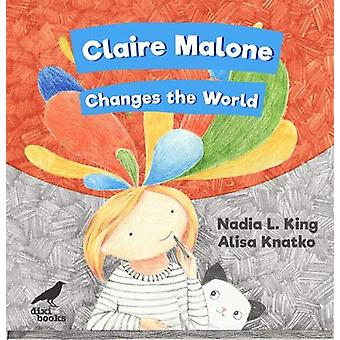Claire Malone Changes the World by Nadia L. King - 9786197458794 Book
