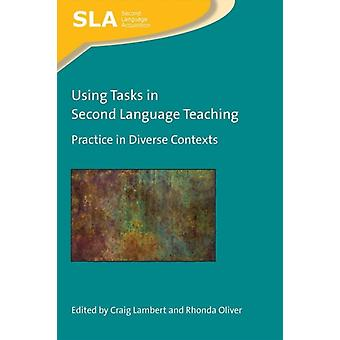 Using Tasks in Second Language Teaching by Edited by Craig Lambert & Edited by Rhonda Oliver