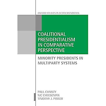 Coalitional Presidentialism in Comparative Perspective: Minority Presidents in Multiparty Systems (Oxford Studies in Democratization)