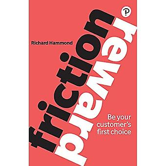 Friction/Reward: Be your customer's first choice