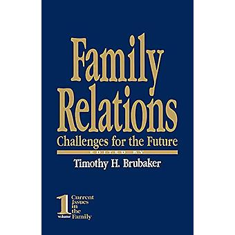 Family Relations - Challenges for the Future by Timothy H. Brubaker -