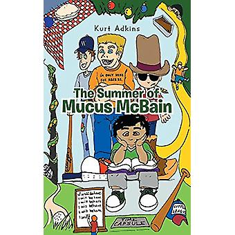 The Summer of Mucus McBain by Kurt Adkins - 9781458211385 Book