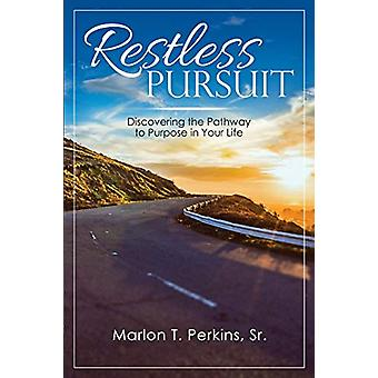 Restless Pursuit - Discovering the Pathway to Purpose in Your Life by