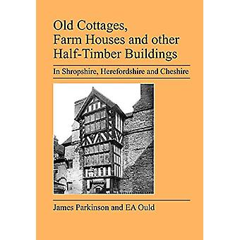Old Cottages - Farm Houses and Other Half-timber Buildings in Shropsh