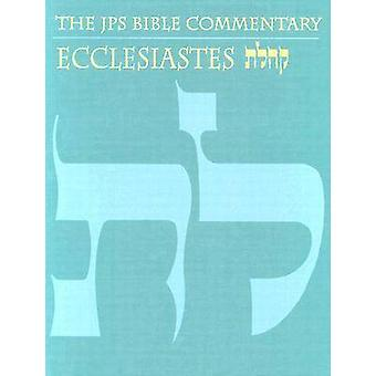 The JPS Bible Commentary Ecclesiastes by Michael V. Fox