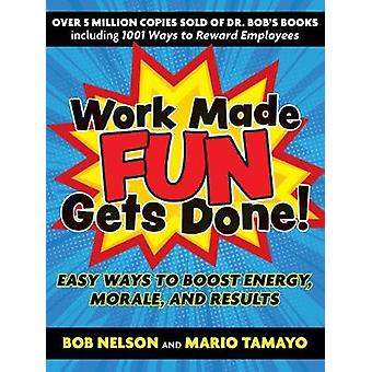Work Made Fun Gets Done Easy Ways to Boost Energy Morale and Results
