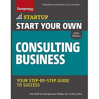 Start Your Own Consulting Business by Inc. The Staff of Entrepreneur MediaTerry Rice