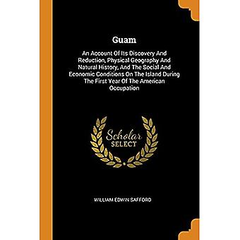 Guam: An Account Of Its Discovery And Reduction, Physical Geography And Natural History, And The Social And Economic Conditions On The Island During The First Year Of The American Occupation
