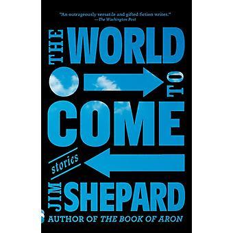 Världen att komma berättelser av Jim Shepard