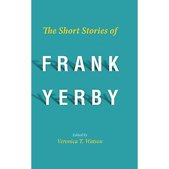The Short Stories of Frank Yerby by Edited by Veronica T Watson