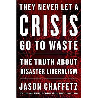 Ils ne laissent jamais une crise gaspiller la vérité sur le désastre Libéralisme