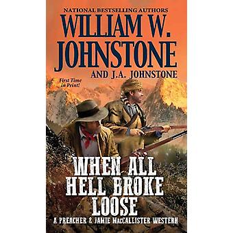 When All Hell Broke Loose by William W. JohnstoneJ.A. Johnstone