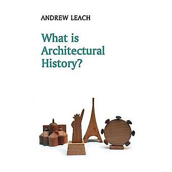 What is Architectural History? by Andrew Leach - 9780745644578 Book