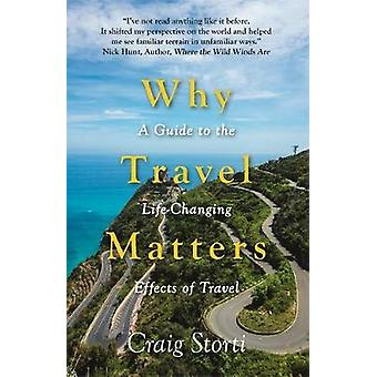 Why Travel Matters - A Guide to the Life-Changing Effects of Travel by