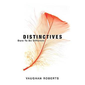 Distinctives - Daring to be Different in an Indifferent World by Vaugh