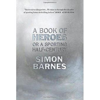 A Book of Heroes - Or a Sporting Half Century by Simon Barnes - 978190