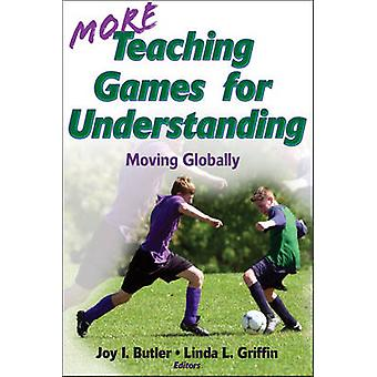 More Teaching Games for Understanding - v. 2 - Moving Globally by Joy I