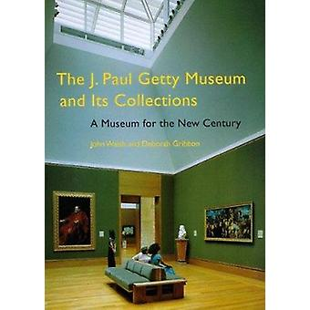 J.Paul Getty Museum and Its Collections - A Museum for the New Century
