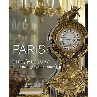 Paris - Life & Luxury in the Eighteenth-Century by Charissa Bremer-Dav