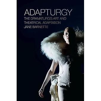Adapturgy - Kunst und theatralische Adaption von Jane Barn der Dramaturg